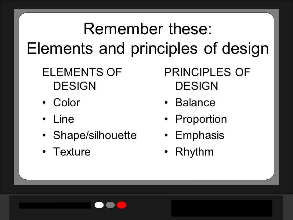 Remember these: Elements and principles of design