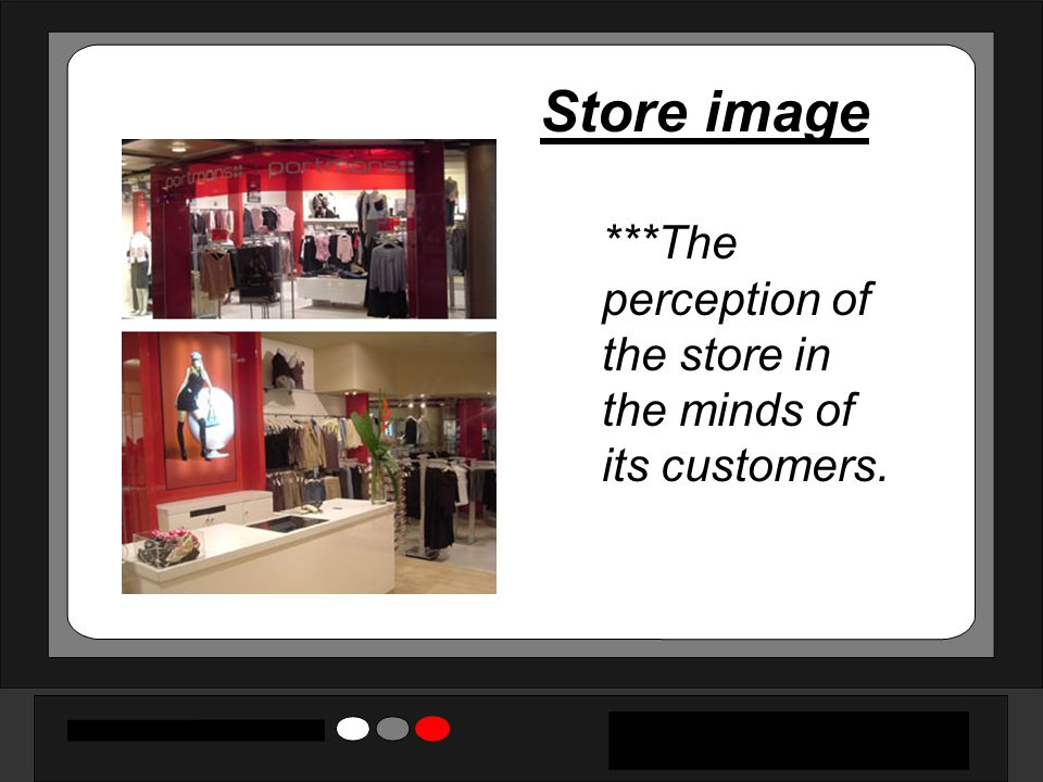 Store image ***The perception of the store in the minds of its customers.