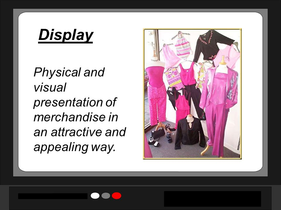 Display Physical and visual presentation of merchandise in an attractive and appealing way.