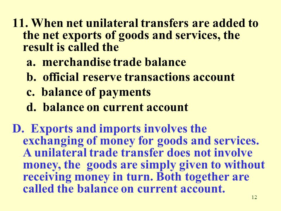 11. When net unilateral transfers are added to the net exports of goods and services, the result is called the