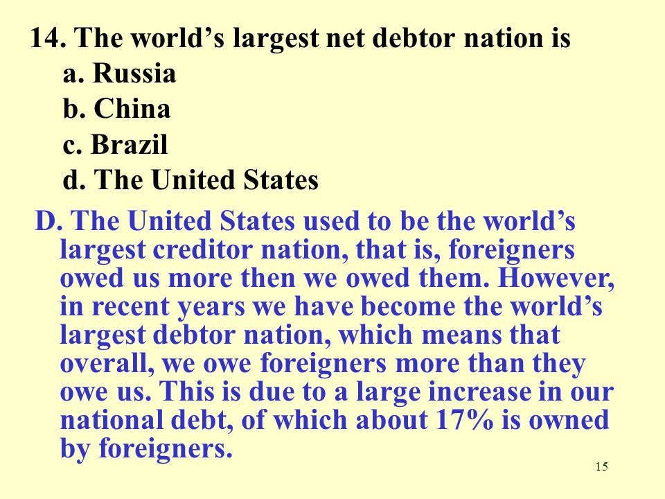 14. The world's largest net debtor nation is