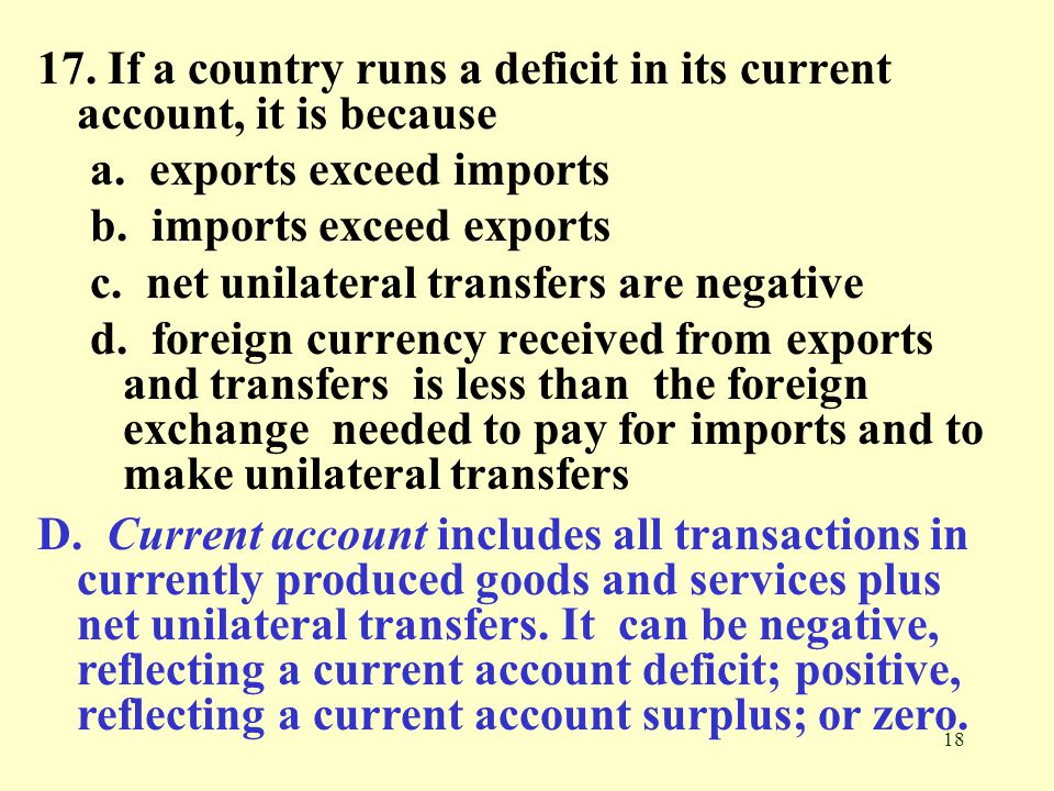 17. If a country runs a deficit in its current account, it is because
