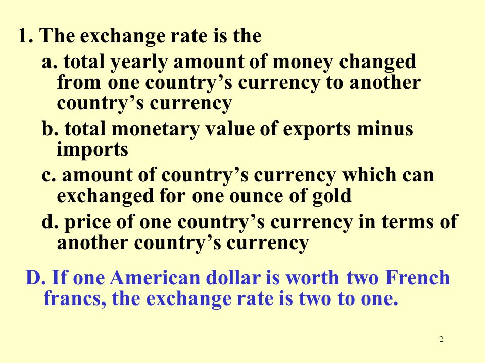 1. The exchange rate is the