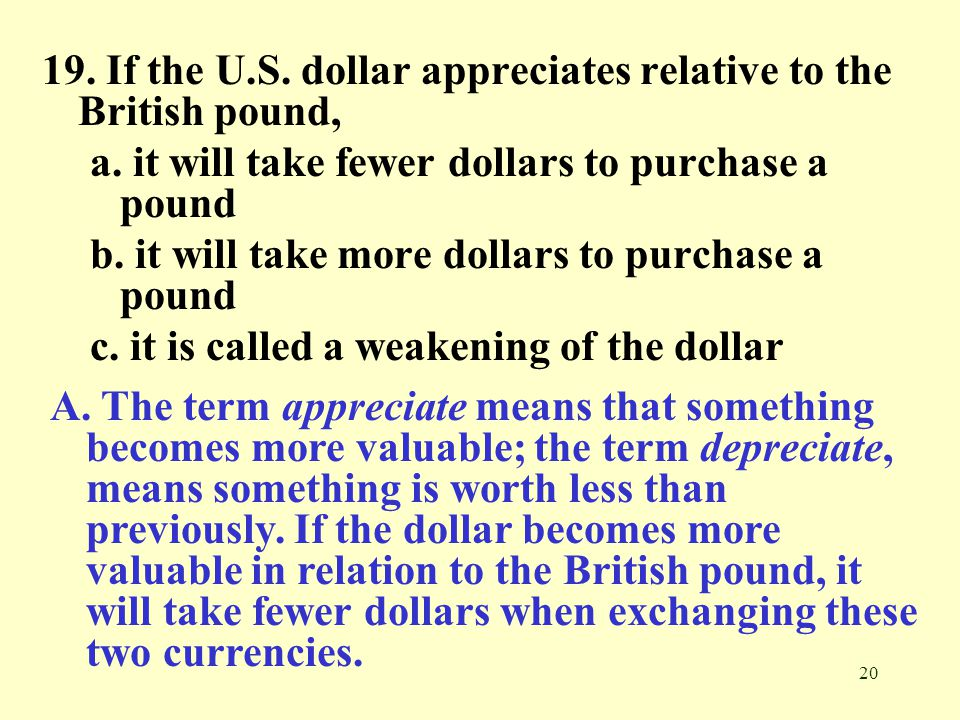 19. If the U.S. dollar appreciates relative to the British pound,