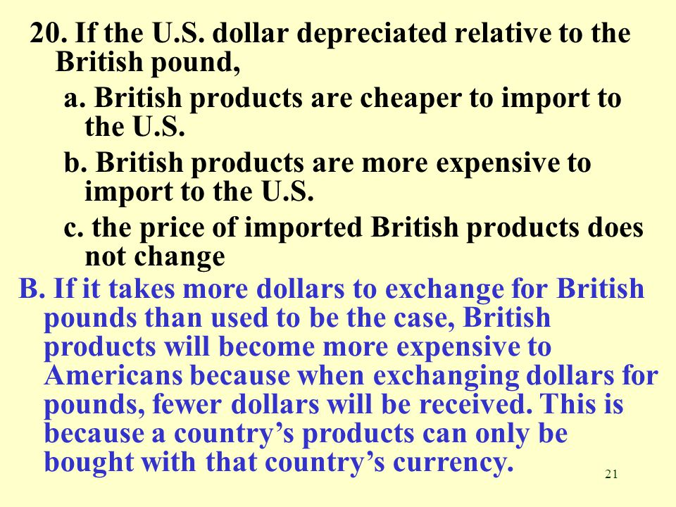 20. If the U.S. dollar depreciated relative to the British pound,