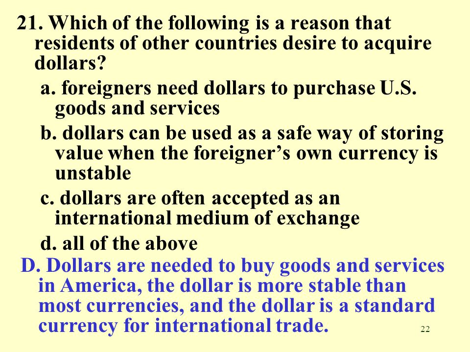 21. Which of the following is a reason that residents of other countries desire to acquire dollars