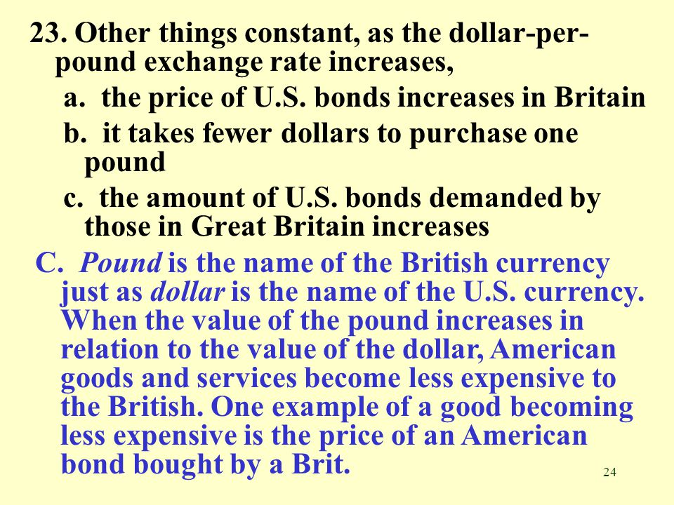 23. Other things constant, as the dollar-per-pound exchange rate increases,