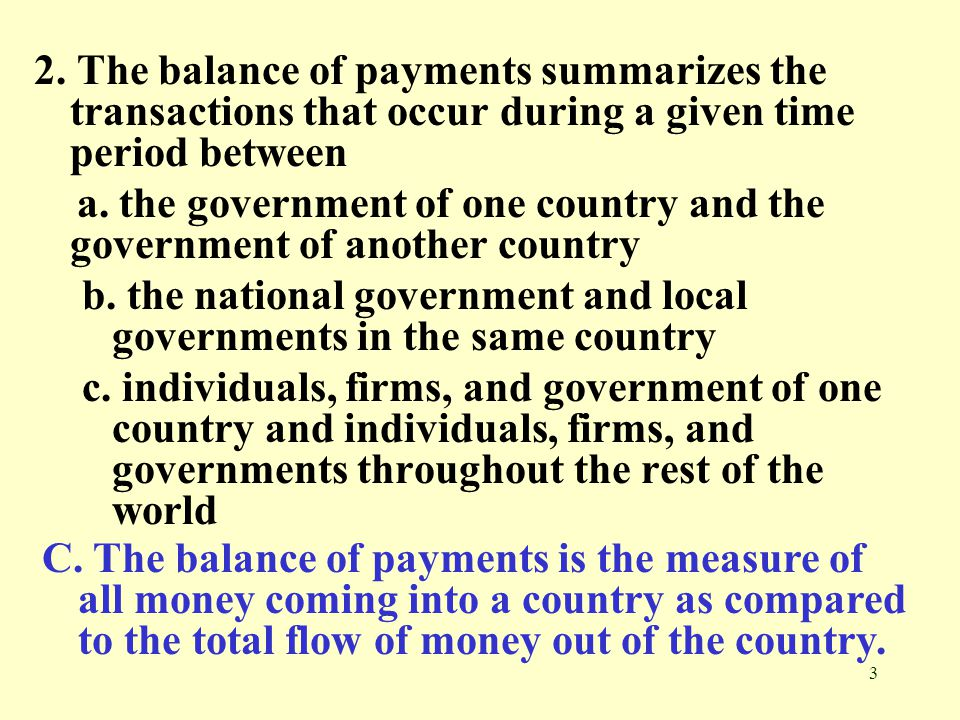 2. The balance of payments summarizes the transactions that occur during a given time period between
