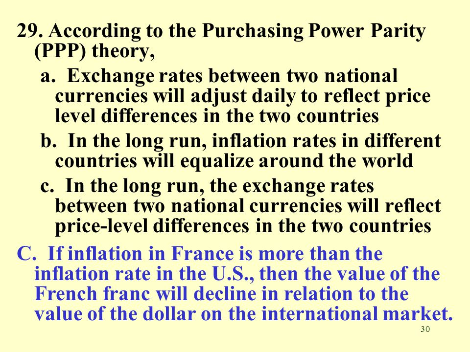 29. According to the Purchasing Power Parity (PPP) theory,