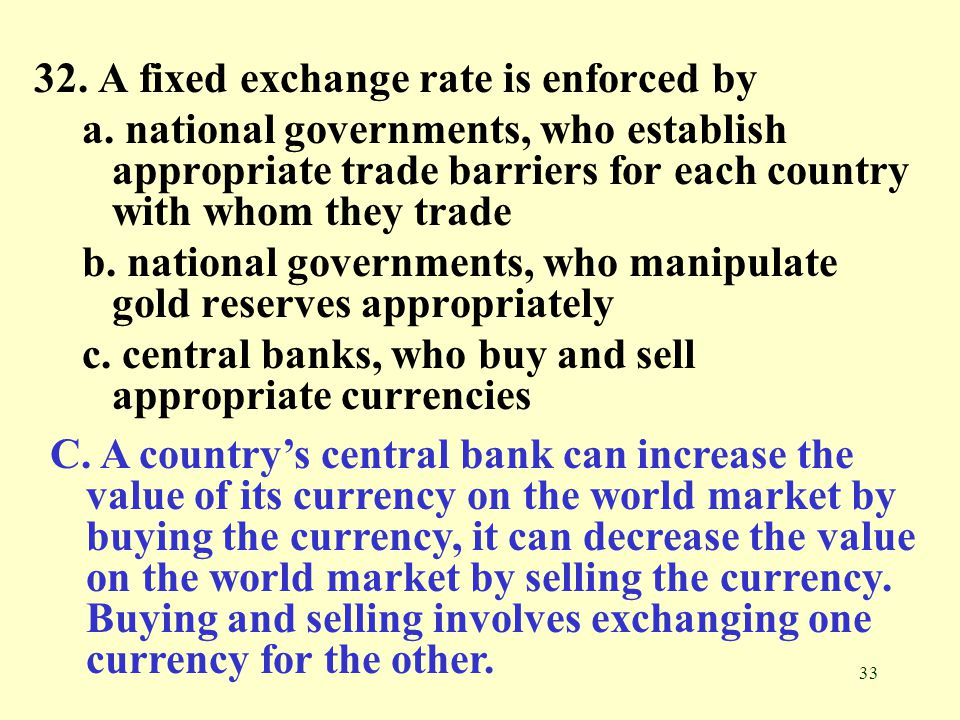 32. A fixed exchange rate is enforced by