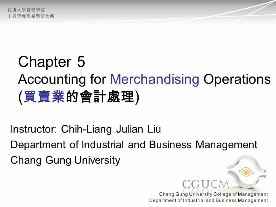 Chapter 5 Accounting for Merchandising Operations (買賣業的會計處理)