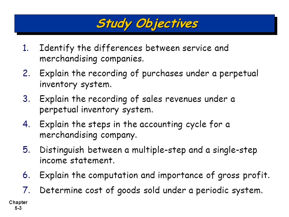 Study Objectives Identify the differences between service and merchandising companies.