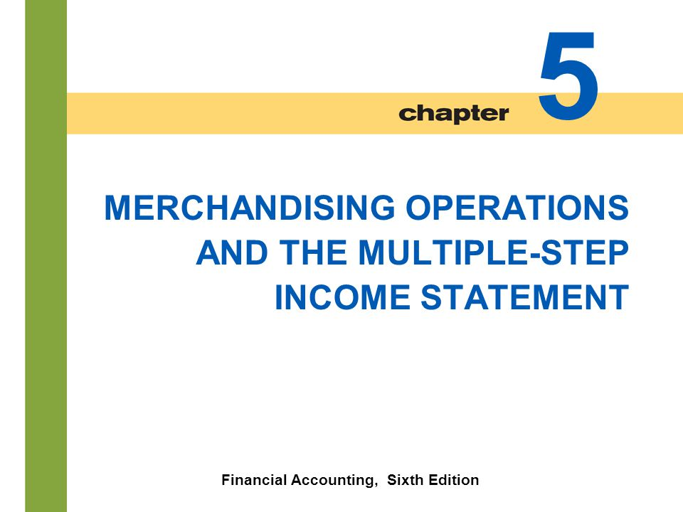 chapter 5 merchandising operations and the multiple step income statement Chapter 5 merchandising operations study objectives identify the differences between a service enterprise and a merchandising company.