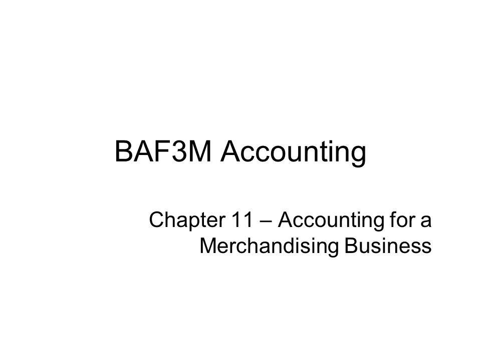 Chapter 11 – Accounting for a Merchandising Business