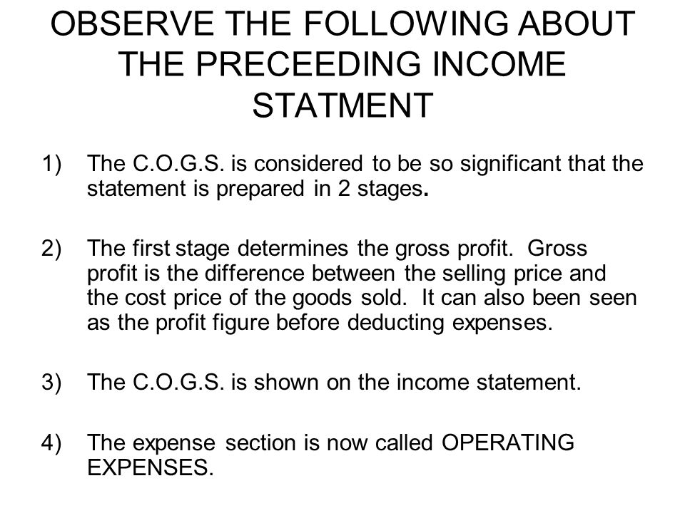 OBSERVE THE FOLLOWING ABOUT THE PRECEEDING INCOME STATMENT