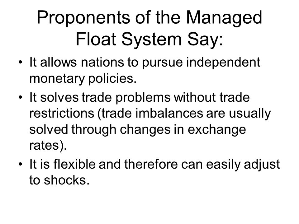 Proponents of the Managed Float System Say: