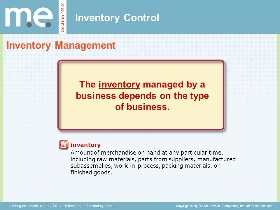 The inventory managed by a business depends on the type of business.
