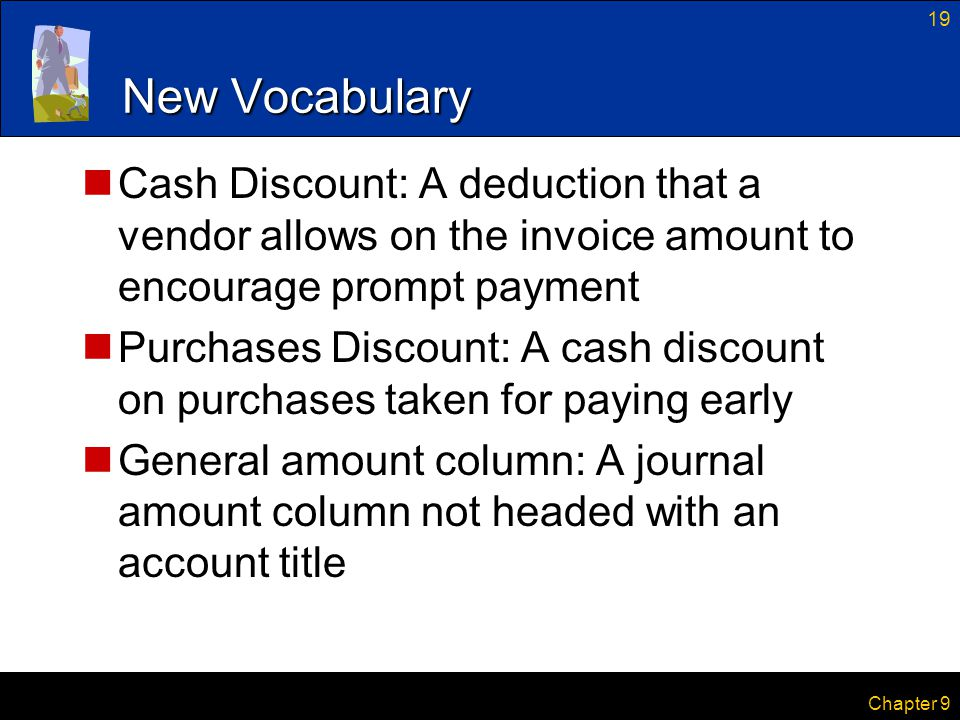 New Vocabulary Cash Discount: A deduction that a vendor allows on the invoice amount to encourage prompt payment.