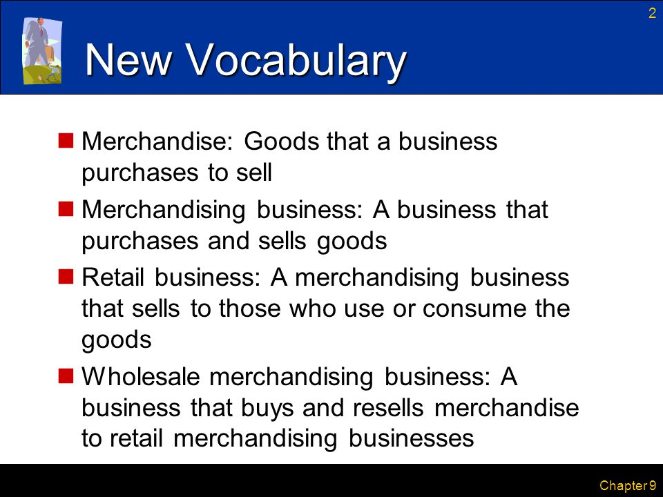 New Vocabulary Merchandise: Goods that a business purchases to sell
