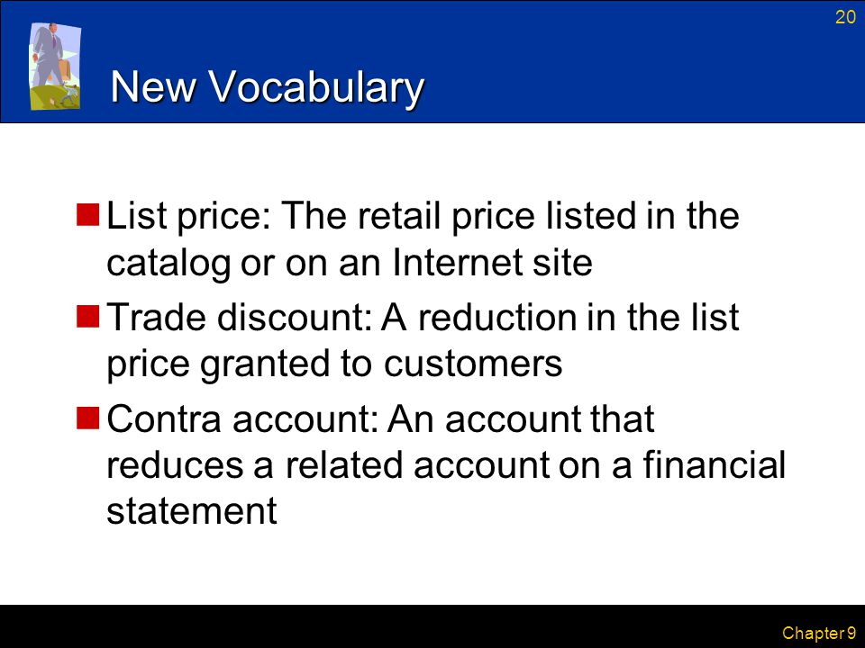 New Vocabulary List price: The retail price listed in the catalog or on an Internet site.