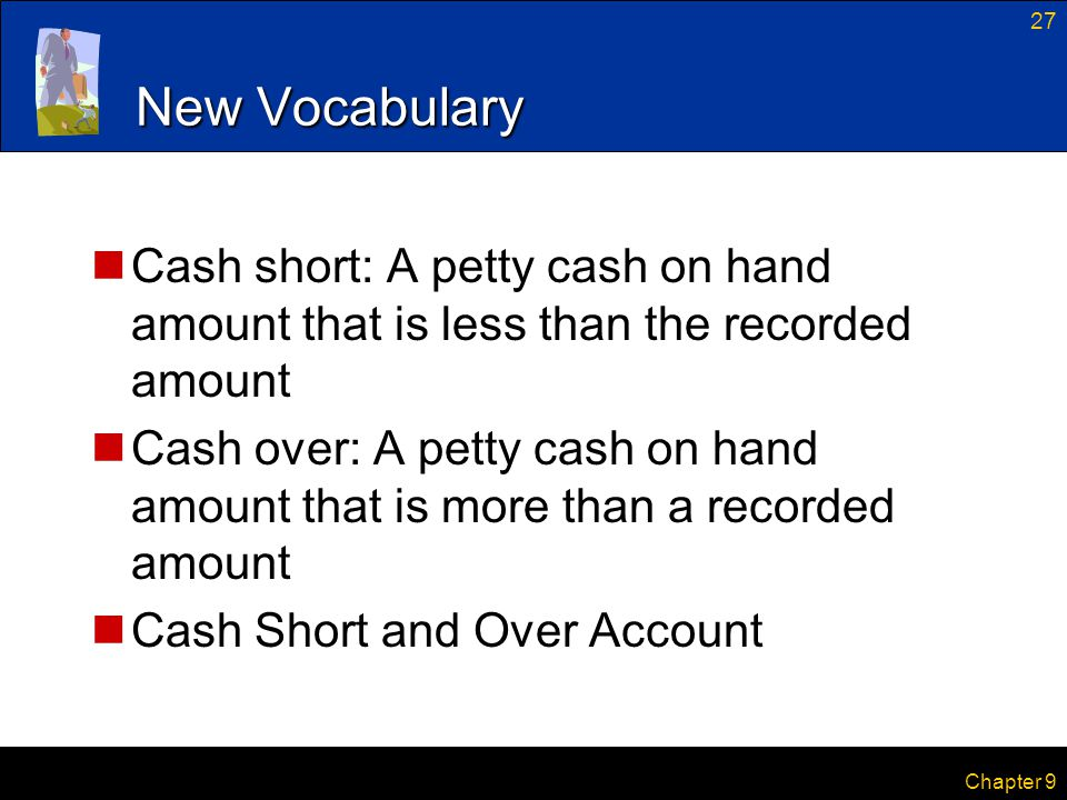 New Vocabulary Cash short: A petty cash on hand amount that is less than the recorded amount.