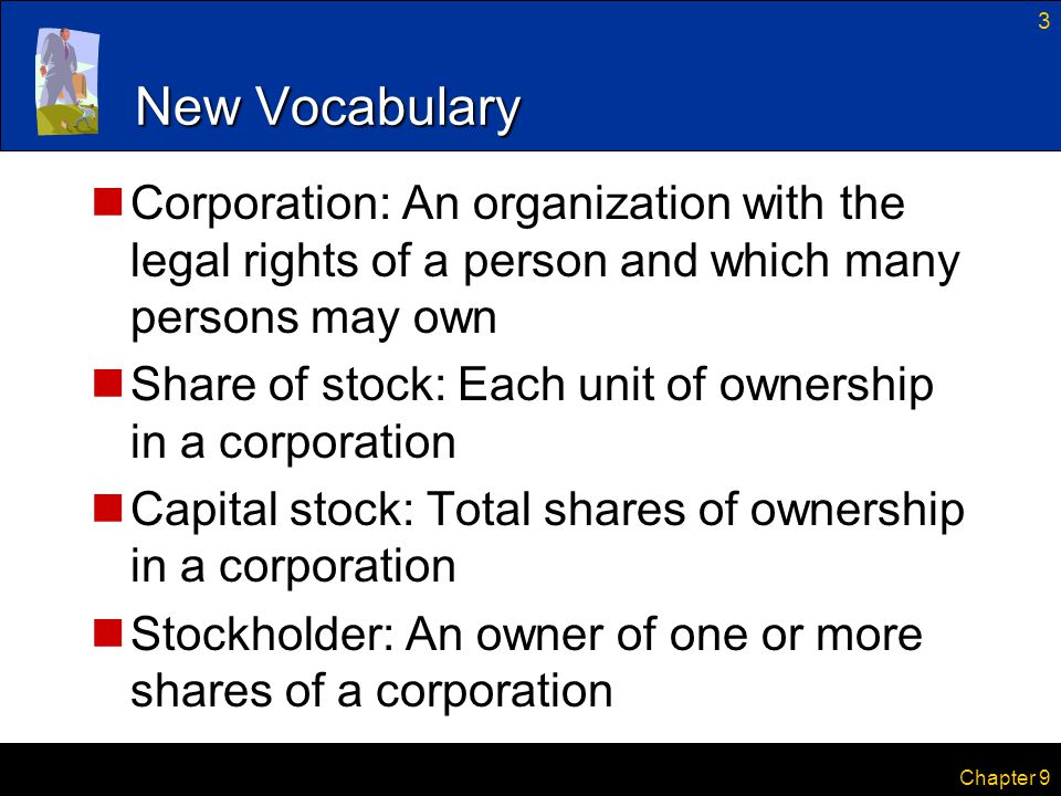 New Vocabulary Corporation: An organization with the legal rights of a person and which many persons may own.