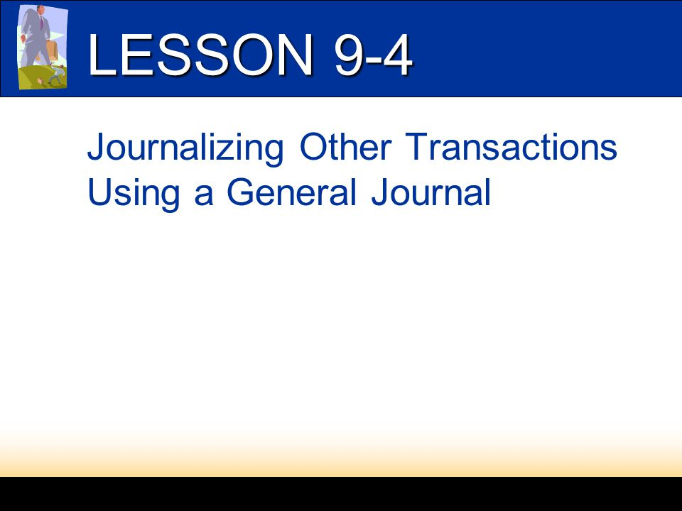 LESSON 9-1 Journalizing Other Transactions Using a General Journal