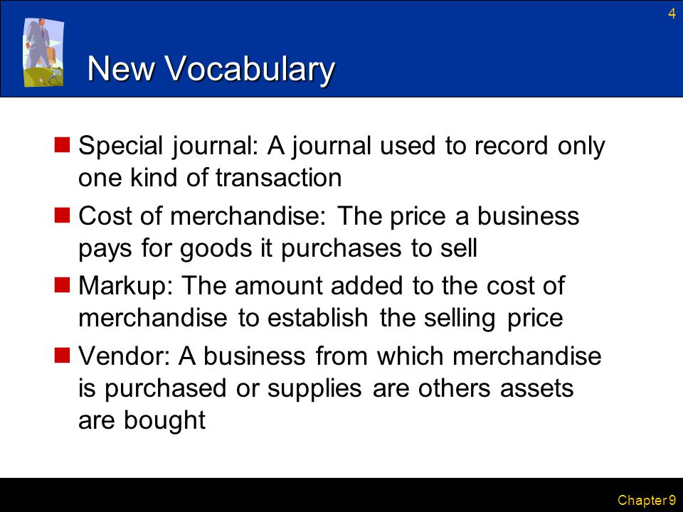 New Vocabulary Special journal: A journal used to record only one kind of transaction.