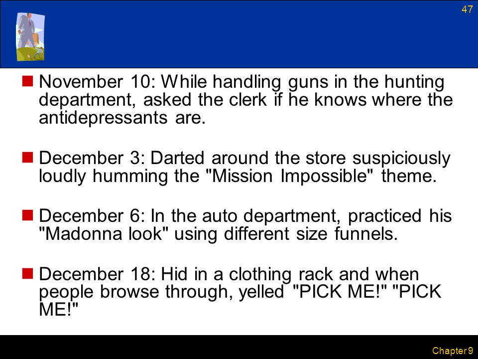 November 10: While handling guns in the hunting department, asked the clerk if he knows where the antidepressants are.