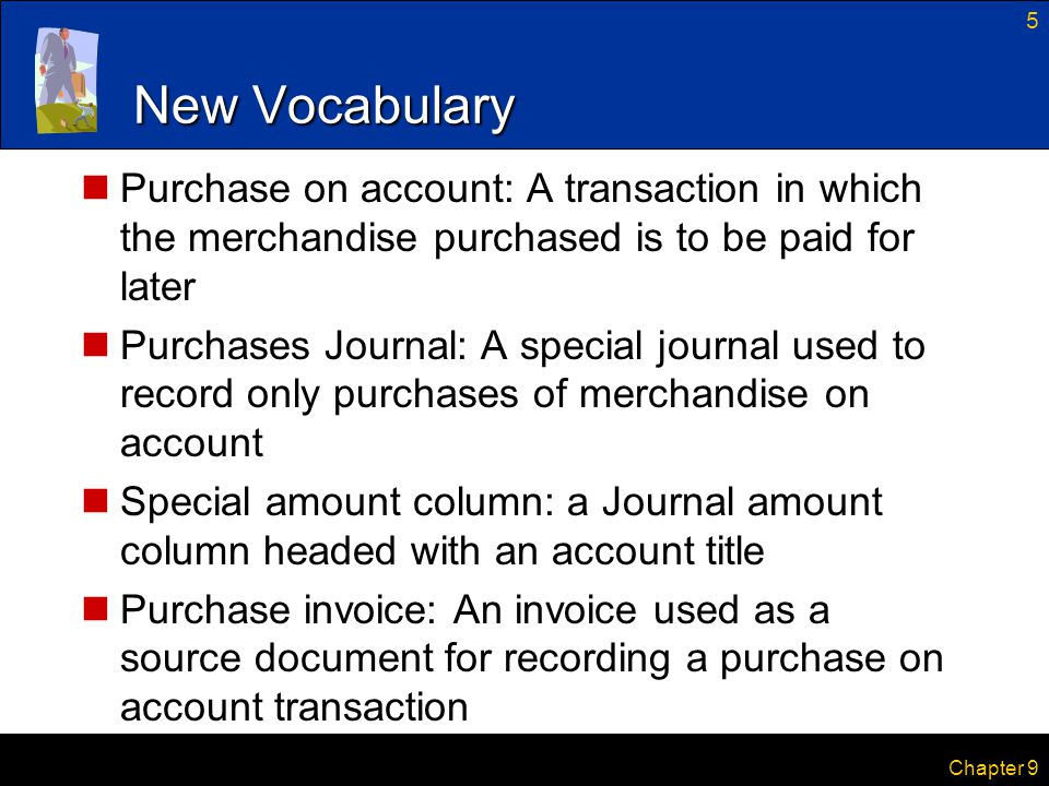 New Vocabulary Purchase on account: A transaction in which the merchandise purchased is to be paid for later.