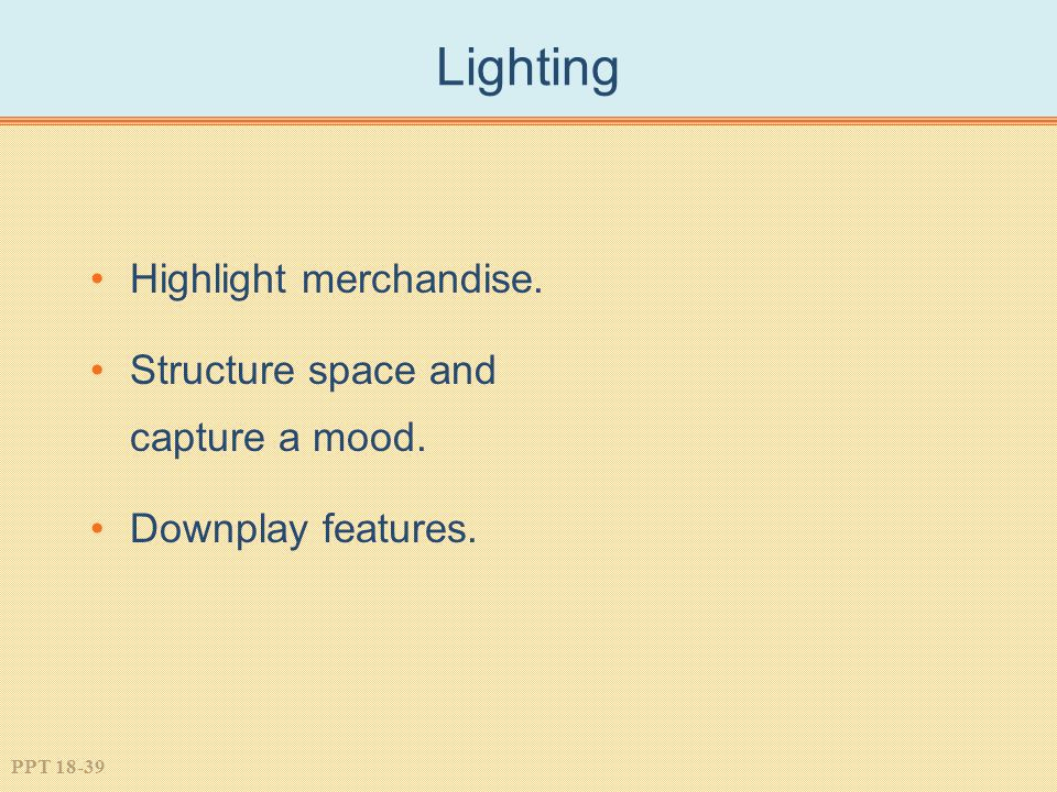 Lighting Highlight merchandise. Structure space and capture a mood.