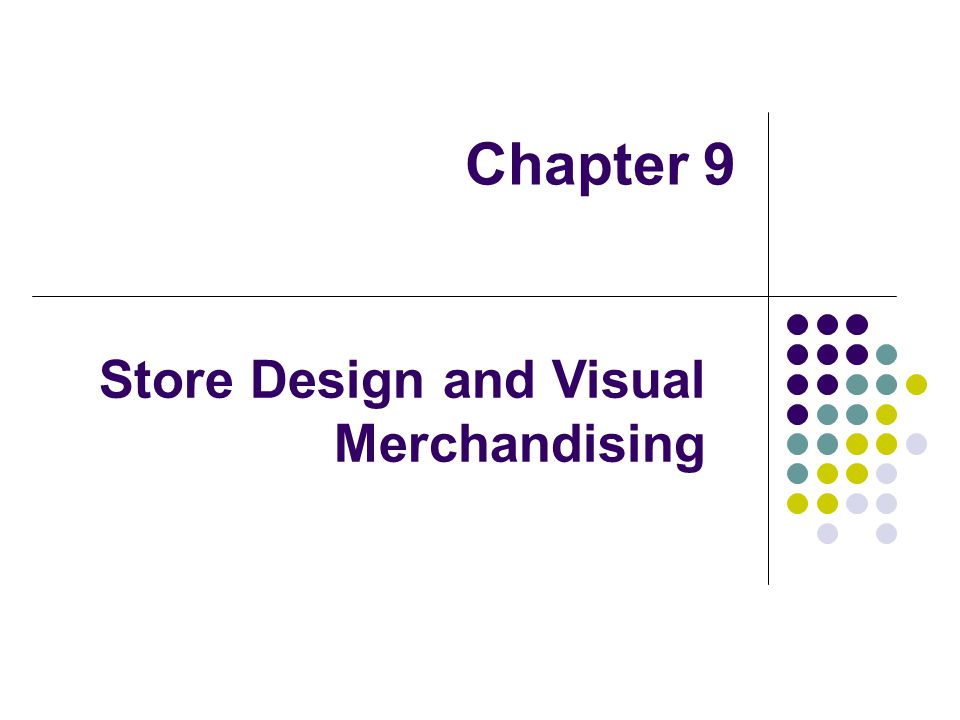 Chapter 9 Store Design and Visual Merchandising