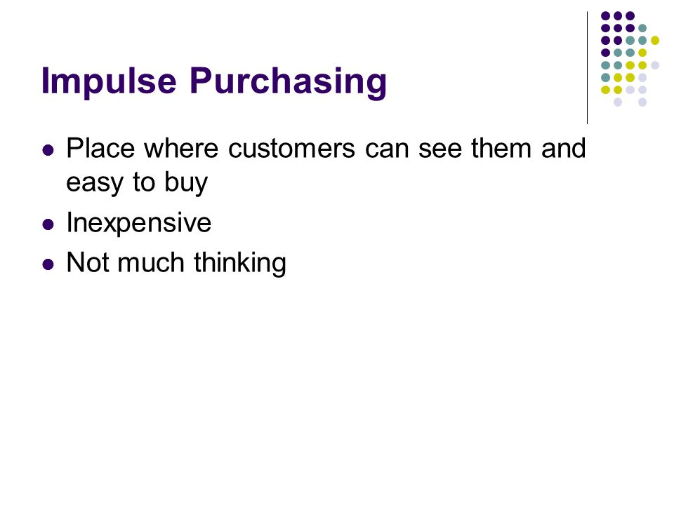 Impulse Purchasing Place where customers can see them and easy to buy