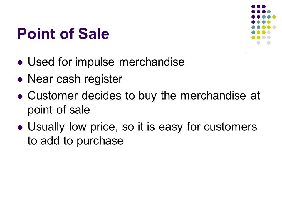 Point of Sale Used for impulse merchandise Near cash register