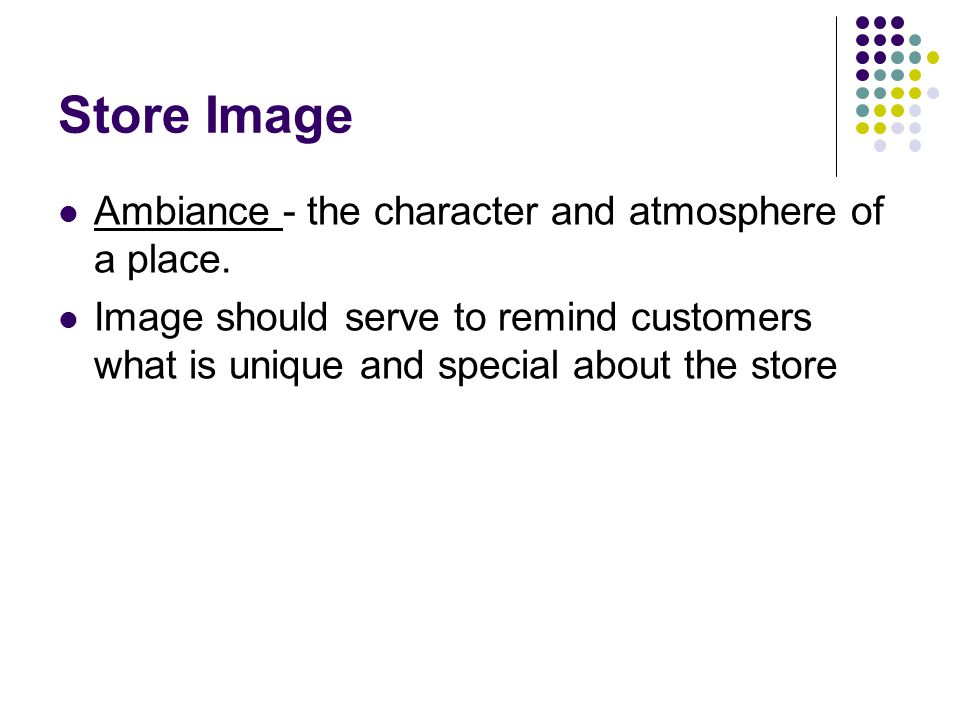 Store Image Ambiance - the character and atmosphere of a place.