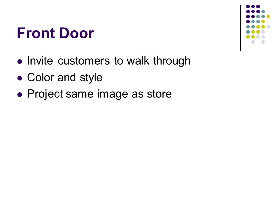 Front Door Invite customers to walk through Color and style
