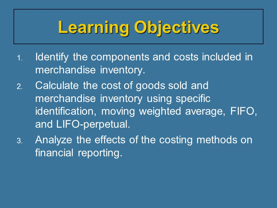 Learning Objectives Identify the components and costs included in merchandise inventory.
