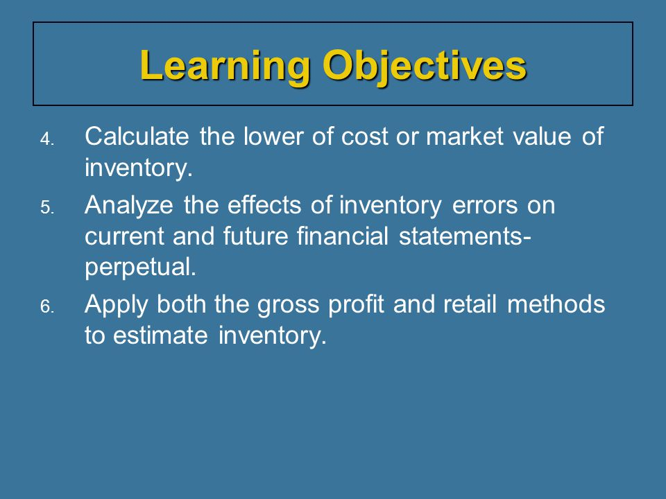 Learning Objectives Calculate the lower of cost or market value of inventory.