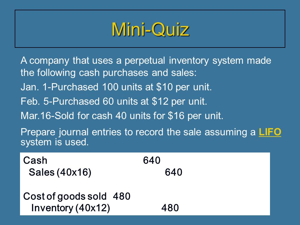 Mini-Quiz A company that uses a perpetual inventory system made the following cash purchases and sales: