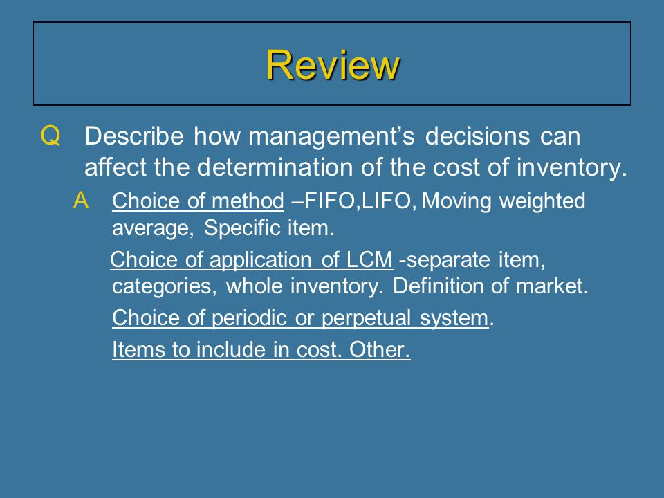 Review Describe how management's decisions can affect the determination of the cost of inventory.