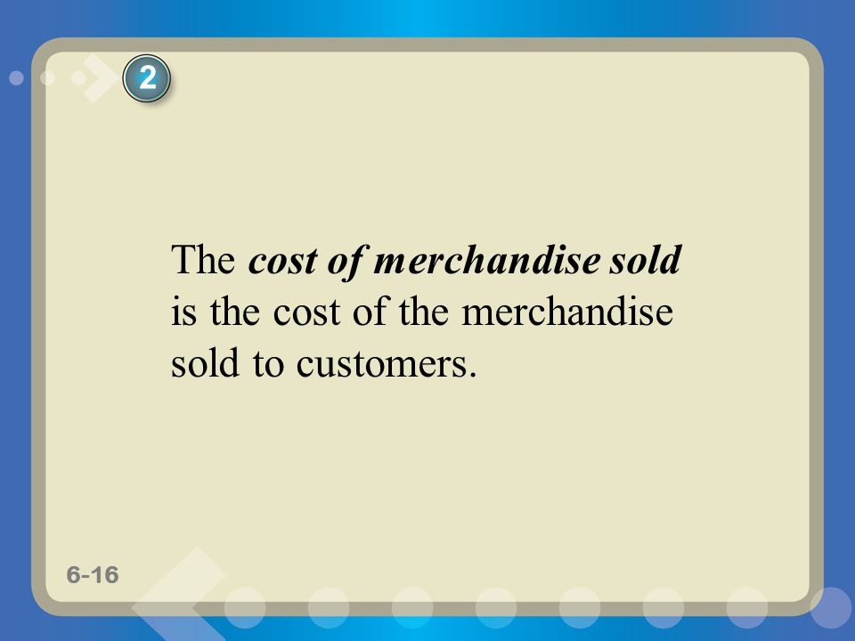 2 The cost of merchandise sold is the cost of the merchandise sold to customers.