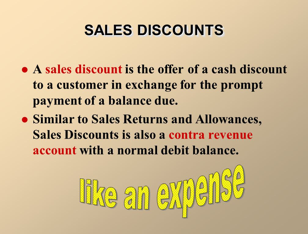 SALES DISCOUNTS like an expense