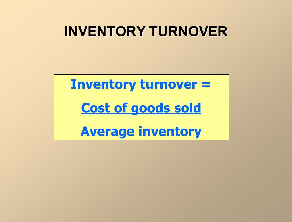 INVENTORY TURNOVER Inventory turnover = Cost of goods sold