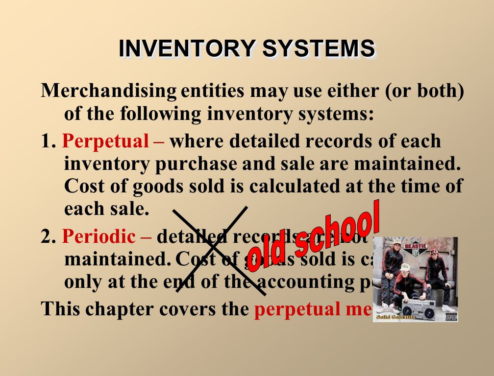 INVENTORY SYSTEMS Merchandising entities may use either (or both) of the following inventory systems: