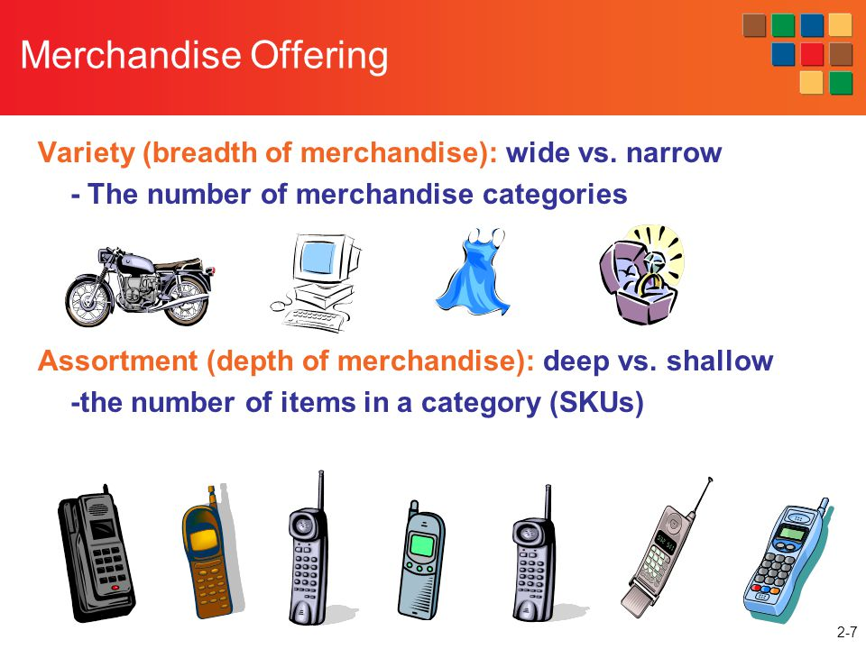 Merchandise Offering Variety (breadth of merchandise): wide vs. narrow