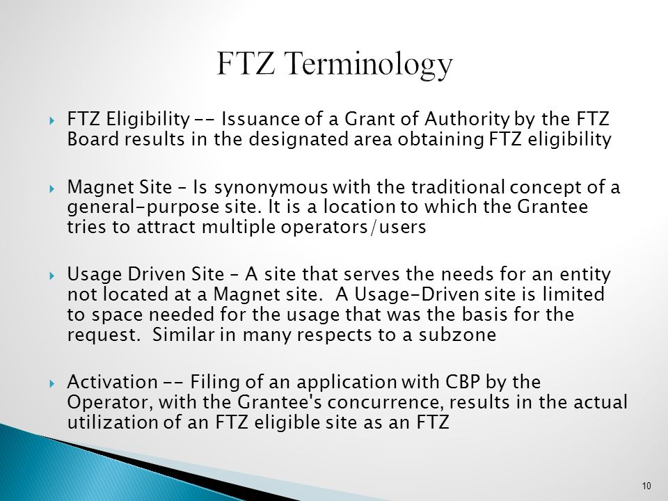 FTZ Terminology FTZ Eligibility -- Issuance of a Grant of Authority by the FTZ Board results in the designated area obtaining FTZ eligibility.