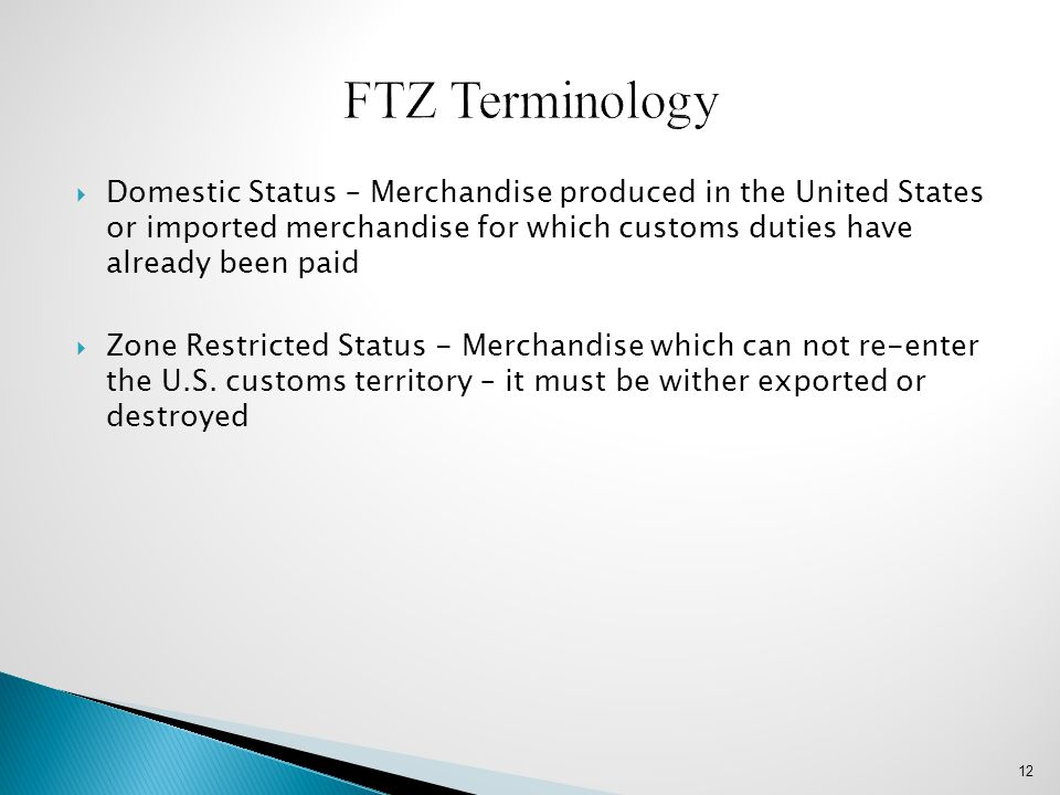 FTZ Terminology Domestic Status – Merchandise produced in the United States or imported merchandise for which customs duties have already been paid.