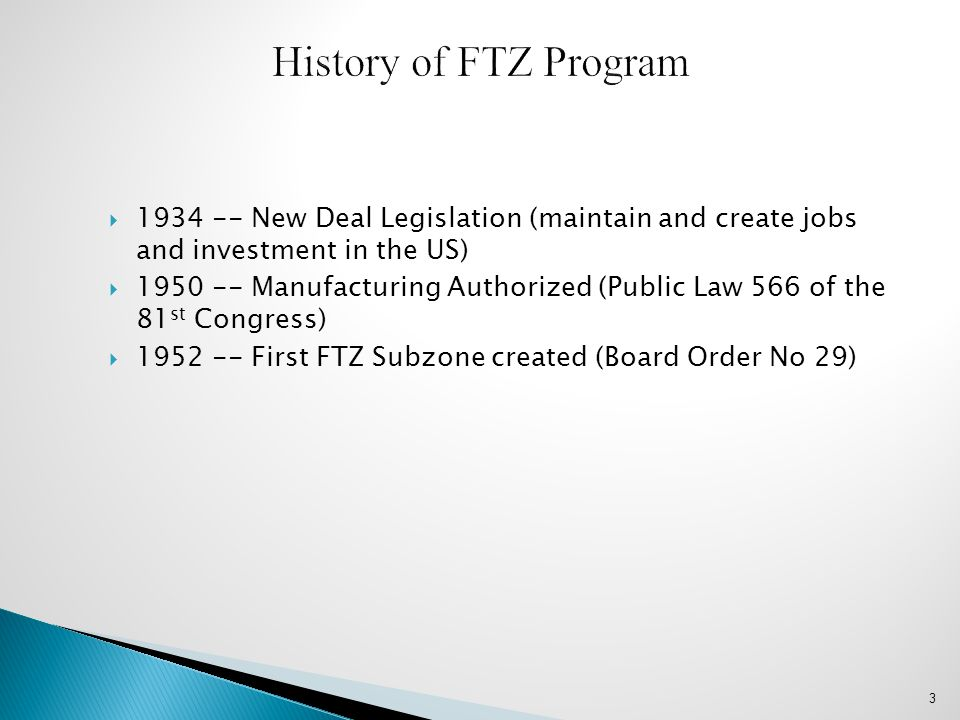History of FTZ Program 1934 -- New Deal Legislation (maintain and create jobs and investment in the US)