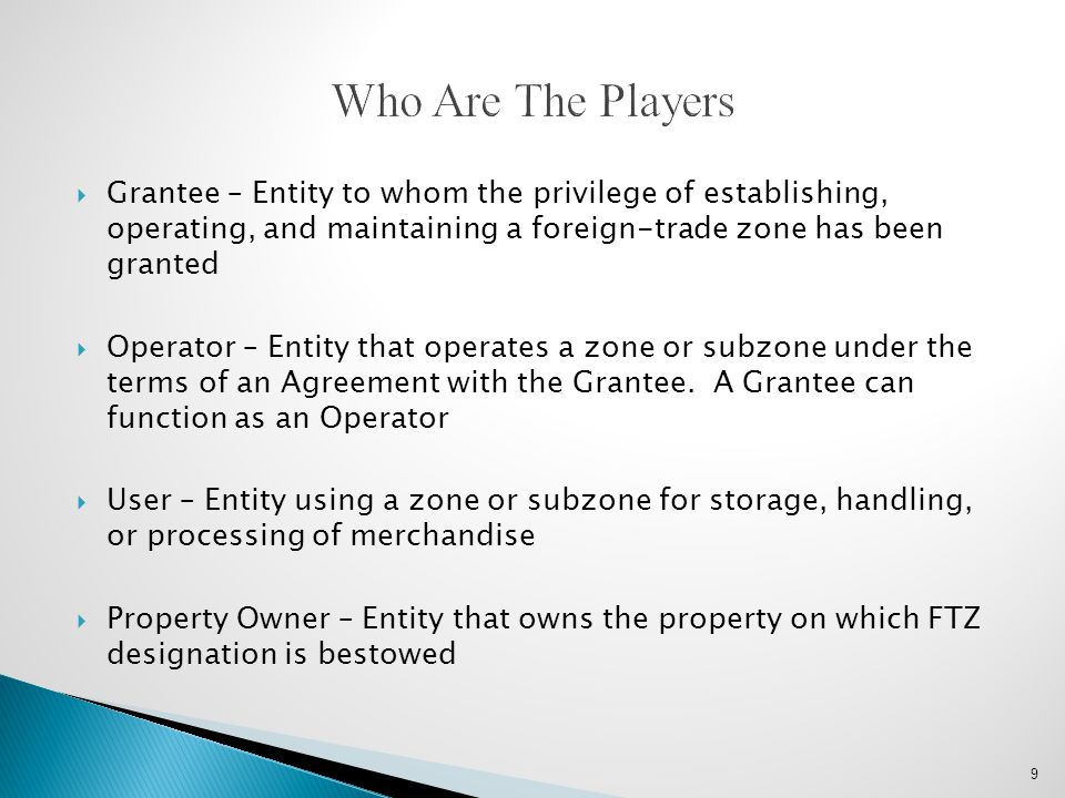 Who Are The Players Grantee – Entity to whom the privilege of establishing, operating, and maintaining a foreign-trade zone has been granted.