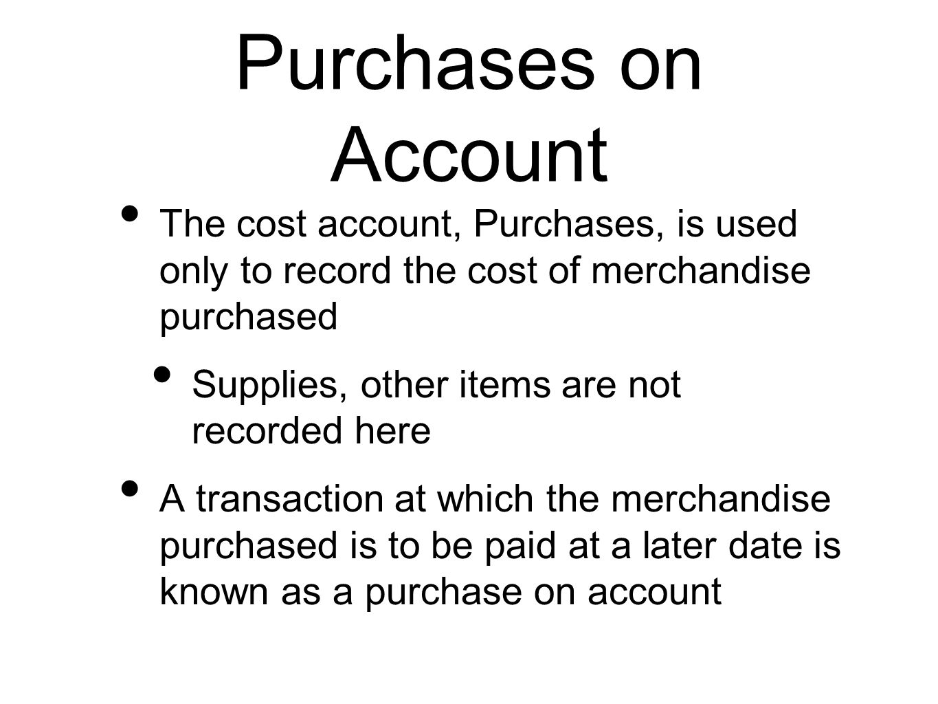 Purchases on Account The cost account, Purchases, is used only to record the cost of merchandise purchased.